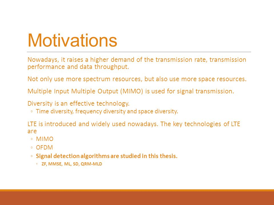 Motivations Nowadays, it raises a higher demand of the transmission rate, transmission performance and data throughput.