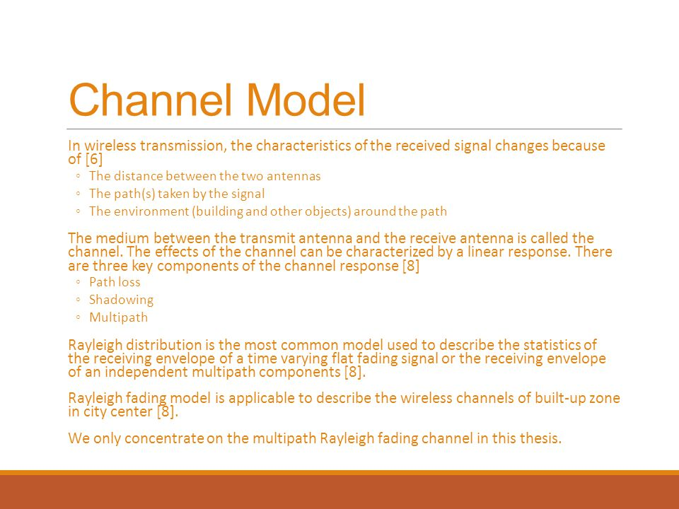 Channel Model In wireless transmission, the characteristics of the received signal changes because of [6]