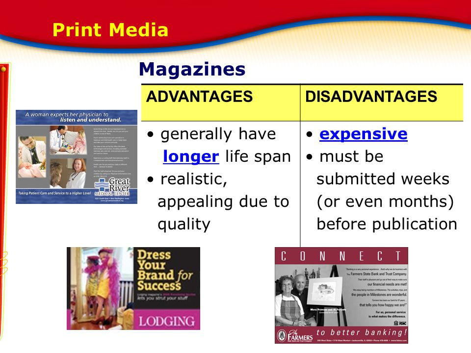 Print Media Magazines ADVANTAGES DISADVANTAGES generally have
