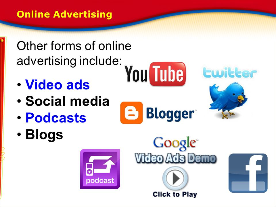 Video ads Social media Podcasts Blogs