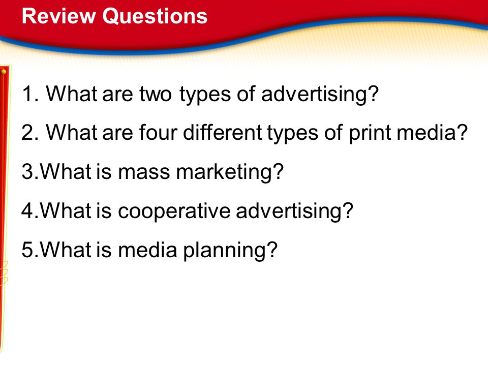 Review Questions What are two types of advertising What are four different types of print media What is mass marketing