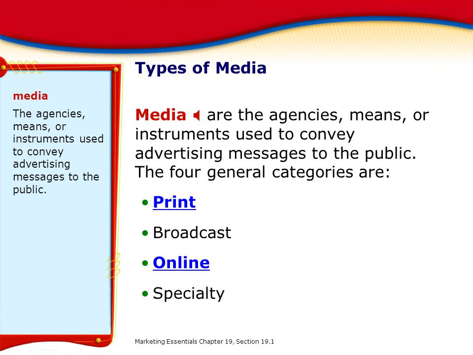 Types of Media media. The agencies, means, or instruments used to convey advertising messages to the public.