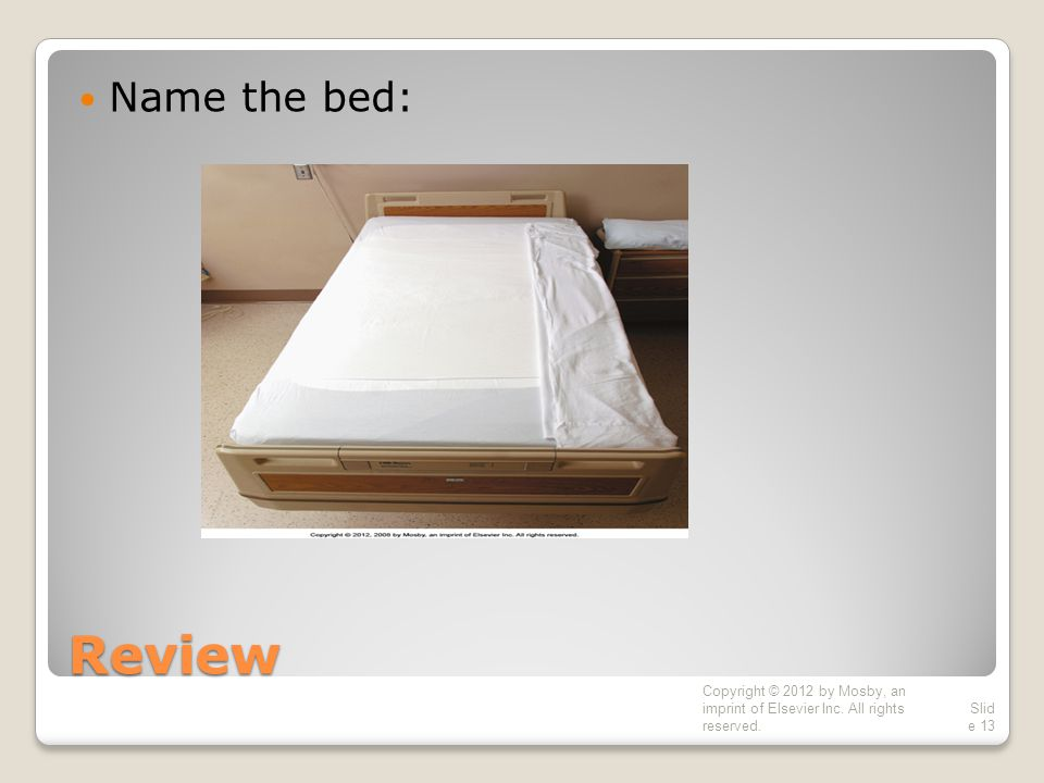 Name the bed: Review Copyright © 2012 by Mosby, an imprint of Elsevier Inc. All rights reserved.
