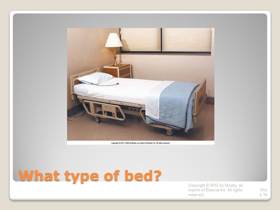 What type of bed Copyright © 2012 by Mosby, an imprint of Elsevier Inc. All rights reserved.
