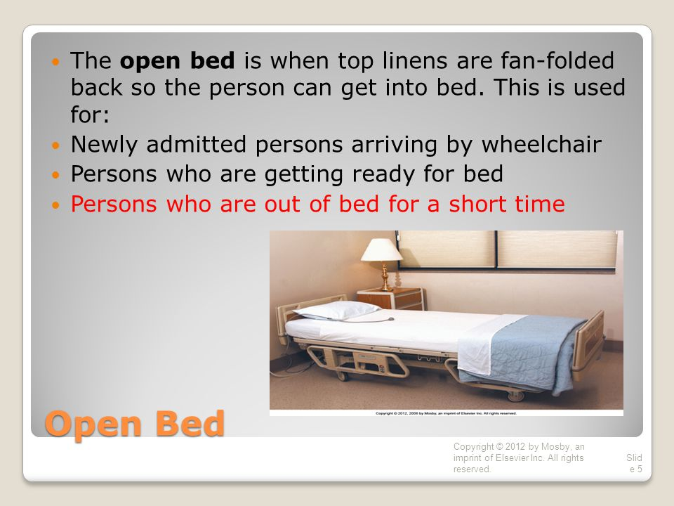 The open bed is when top linens are fan-folded back so the person can get into bed. This is used for: