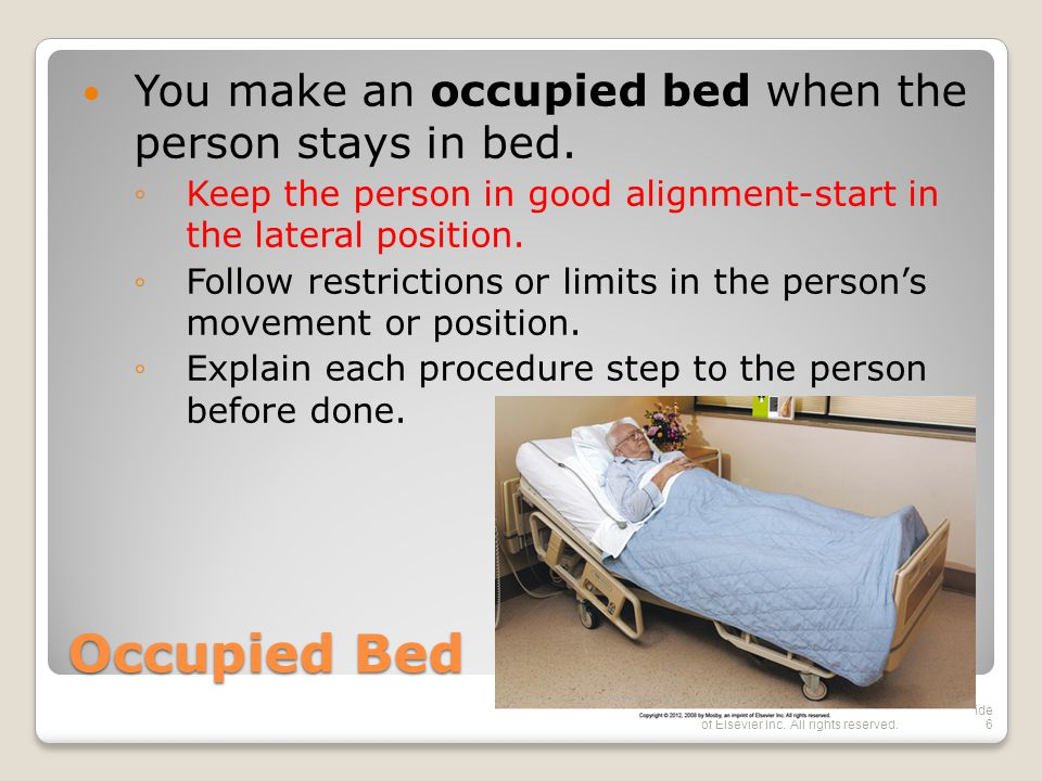 Occupied Bed You make an occupied bed when the person stays in bed.