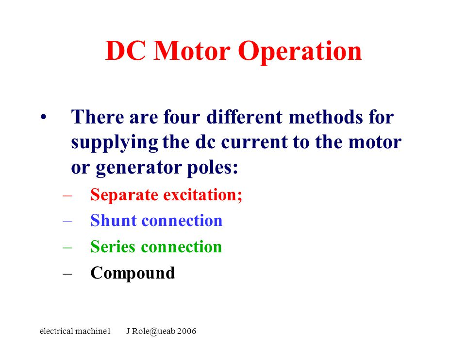 DC Motor Operation There are four different methods for supplying the dc current to the motor or generator poles: