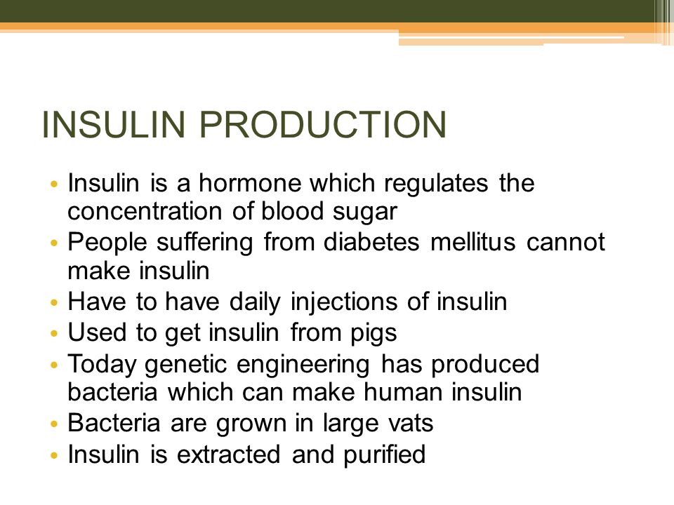 INSULIN PRODUCTION Insulin is a hormone which regulates the concentration of blood sugar.