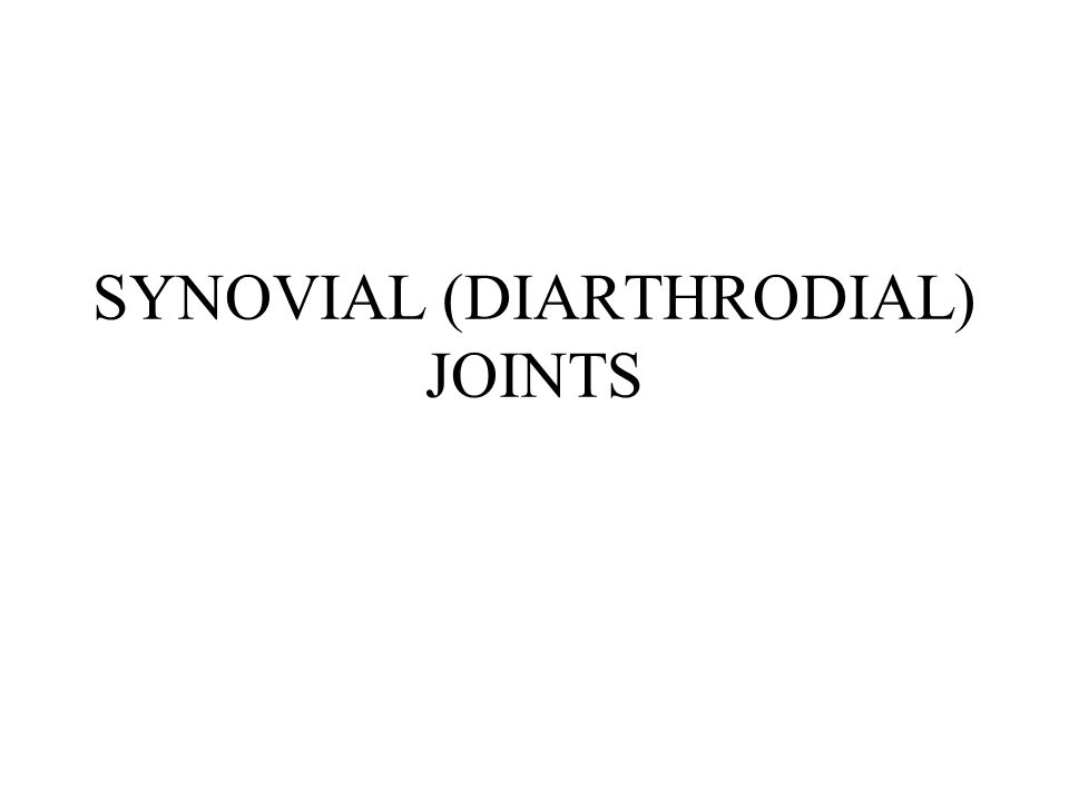 SYNOVIAL (DIARTHRODIAL) JOINTS