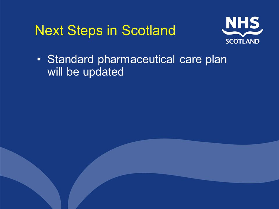 Next Steps in Scotland Standard pharmaceutical care plan will be updated