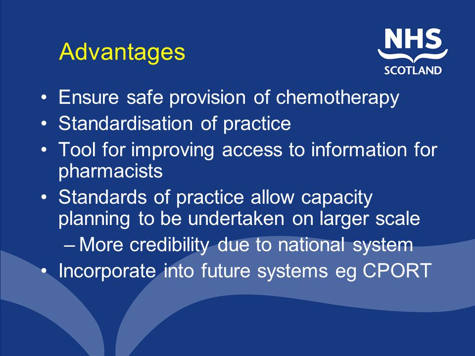 Advantages Ensure safe provision of chemotherapy