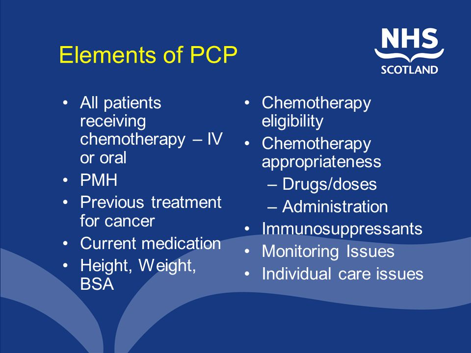 Elements of PCP All patients receiving chemotherapy – IV or oral PMH
