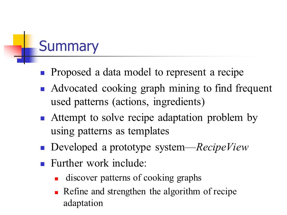 Summary Proposed a data model to represent a recipe