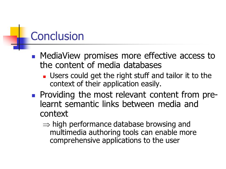 Conclusion MediaView promises more effective access to the content of media databases.