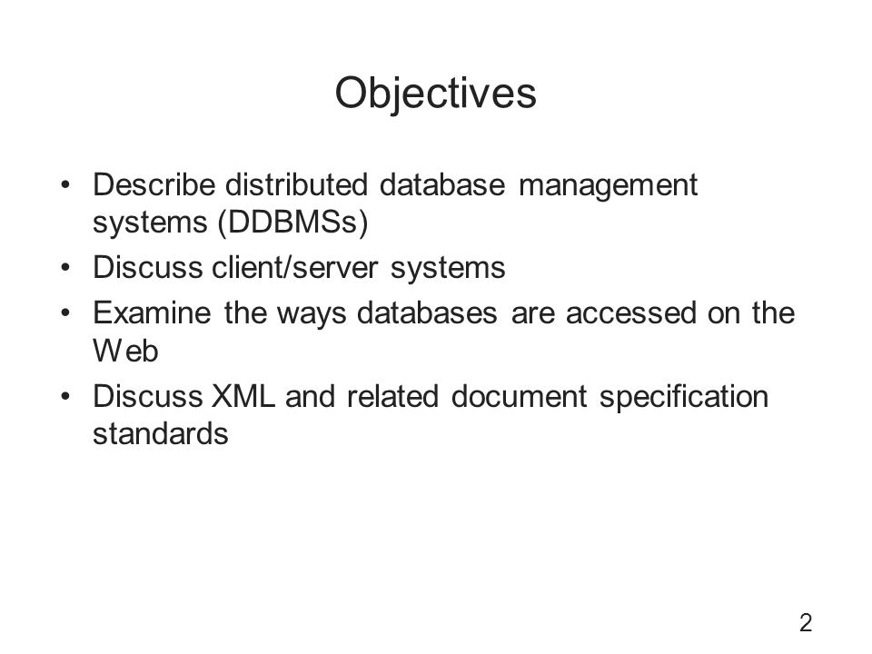 Objectives Describe distributed database management systems (DDBMSs)
