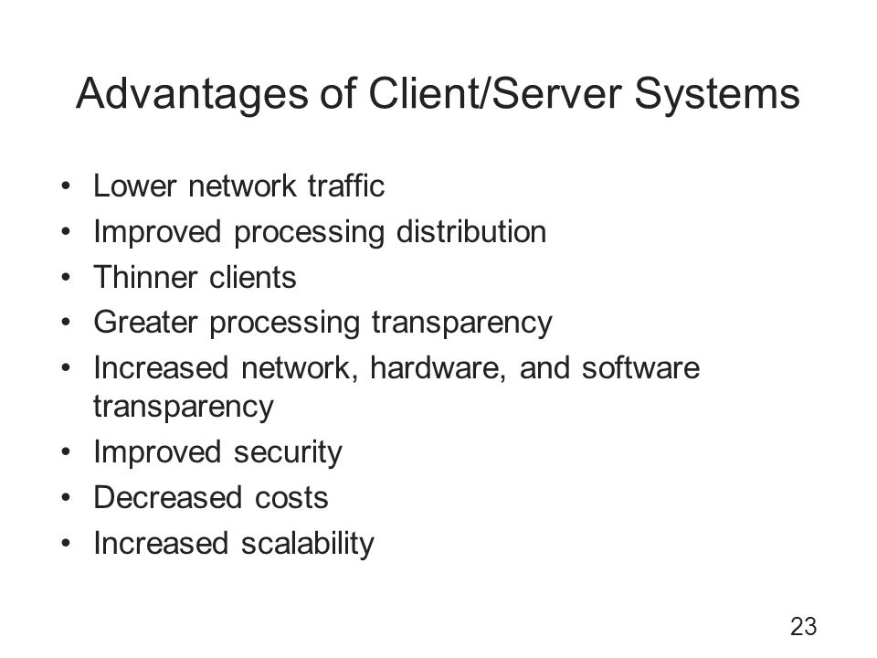 Advantages of Client/Server Systems
