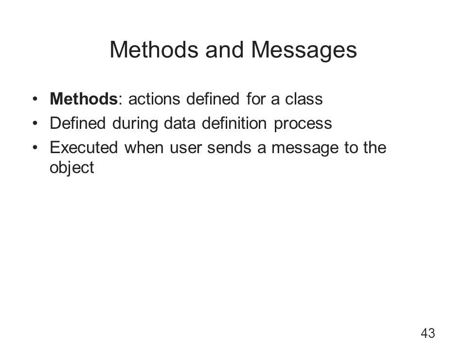 Methods and Messages Methods: actions defined for a class