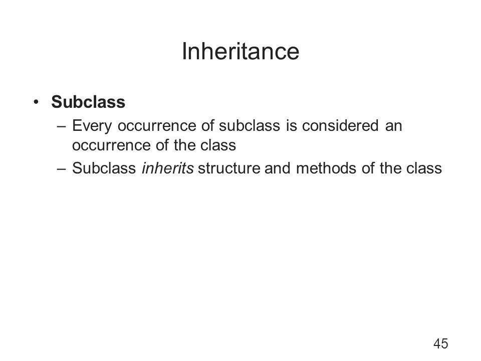 Inheritance Subclass. Every occurrence of subclass is considered an occurrence of the class.