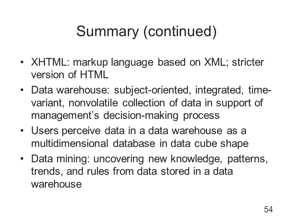 Summary (continued) XHTML: markup language based on XML; stricter version of HTML.