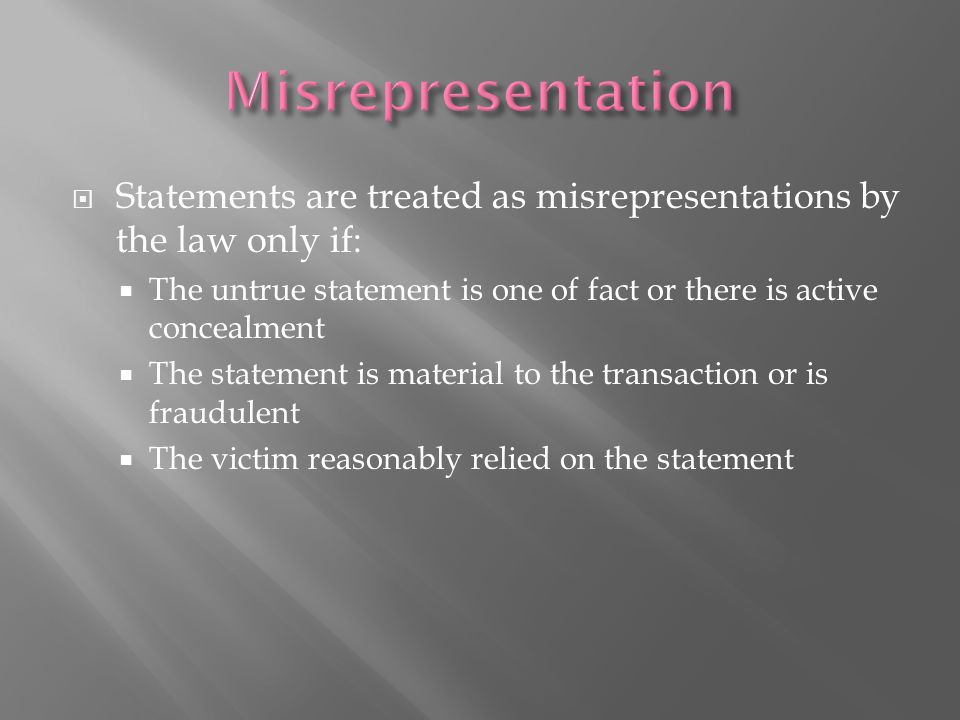 Misrepresentation Statements are treated as misrepresentations by the law only if: