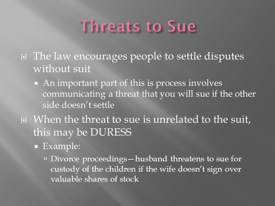 Threats to Sue The law encourages people to settle disputes without suit.