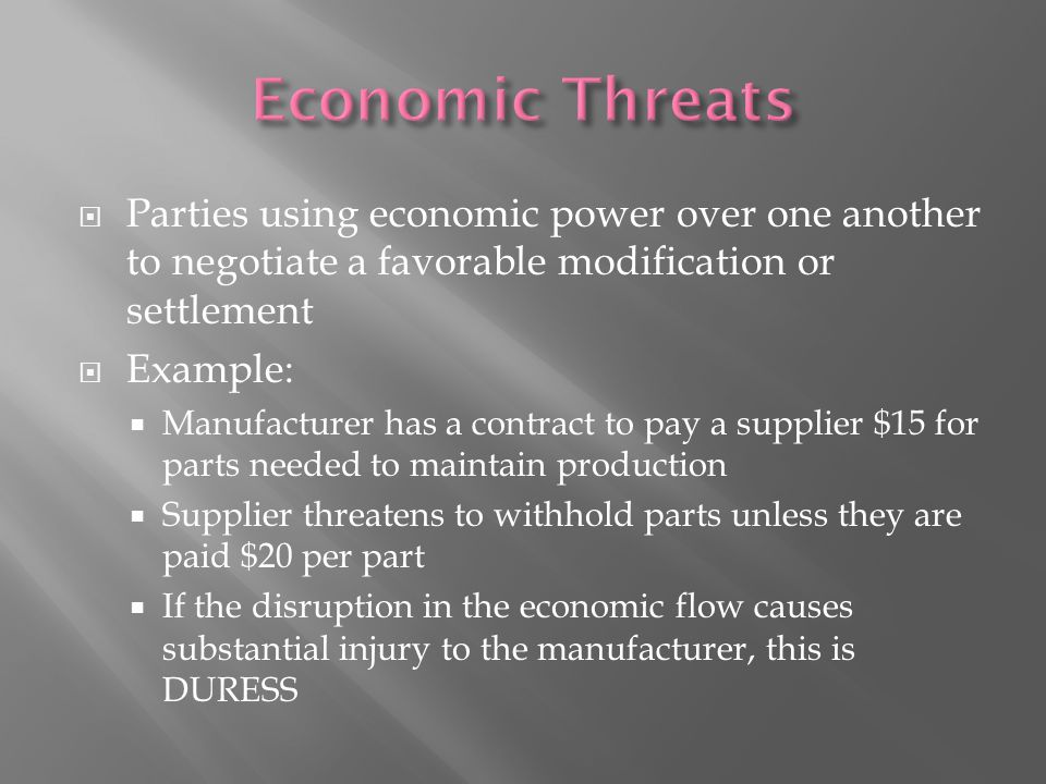 Economic Threats Parties using economic power over one another to negotiate a favorable modification or settlement.