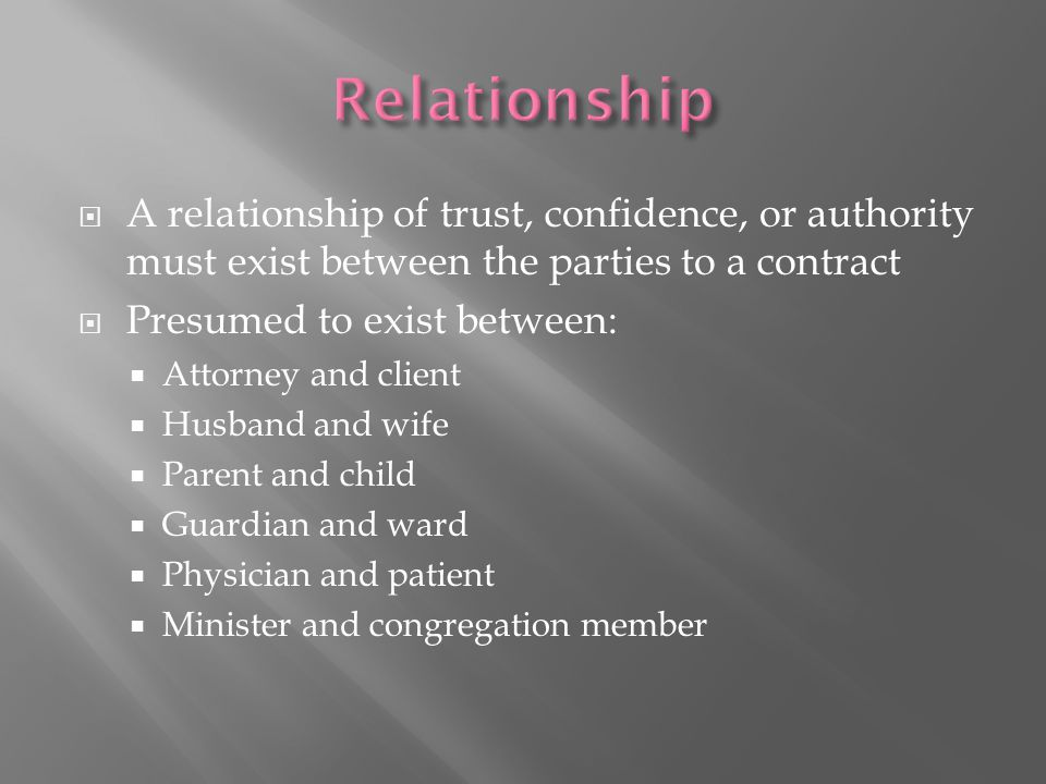 Relationship A relationship of trust, confidence, or authority must exist between the parties to a contract.
