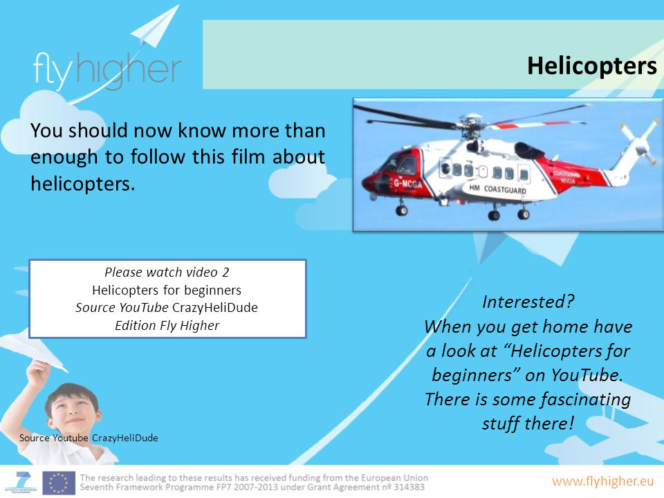 Helicopters You should now know more than enough to follow this film about helicopters. Please watch video 2.