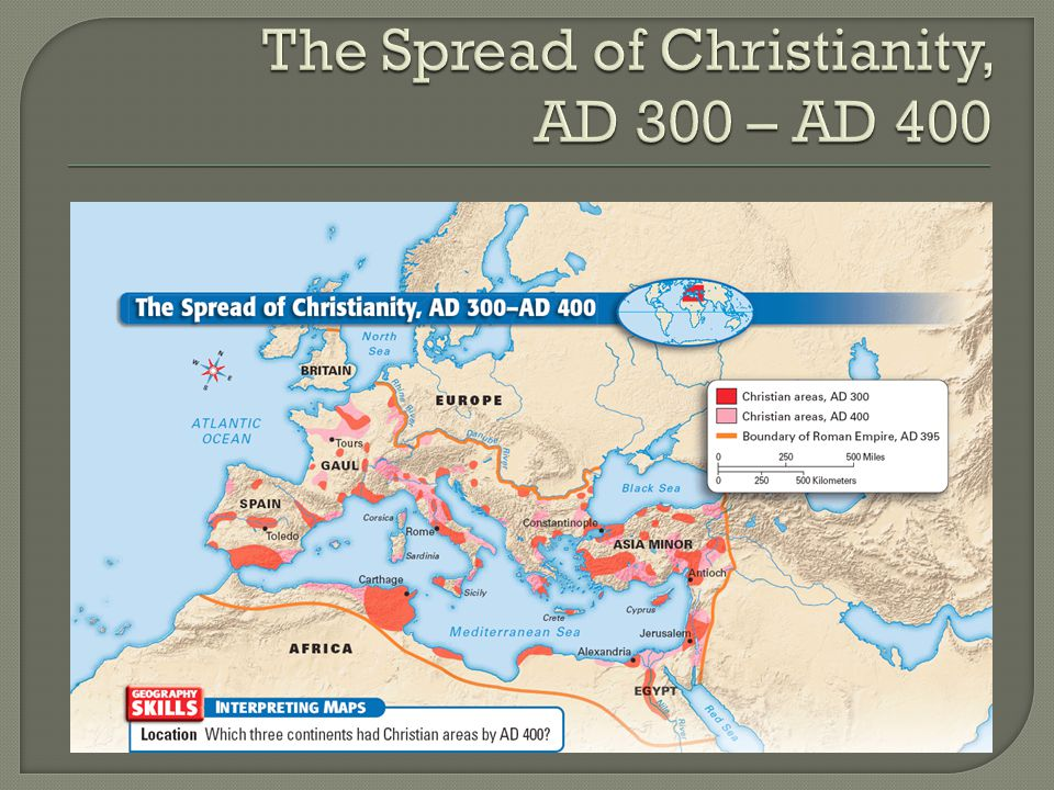 The Spread of Christianity, AD 300 – AD 400