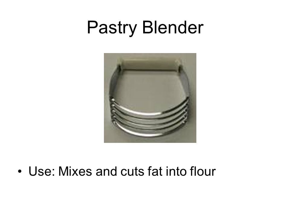 Pastry Blender Use: Mixes and cuts fat into flour