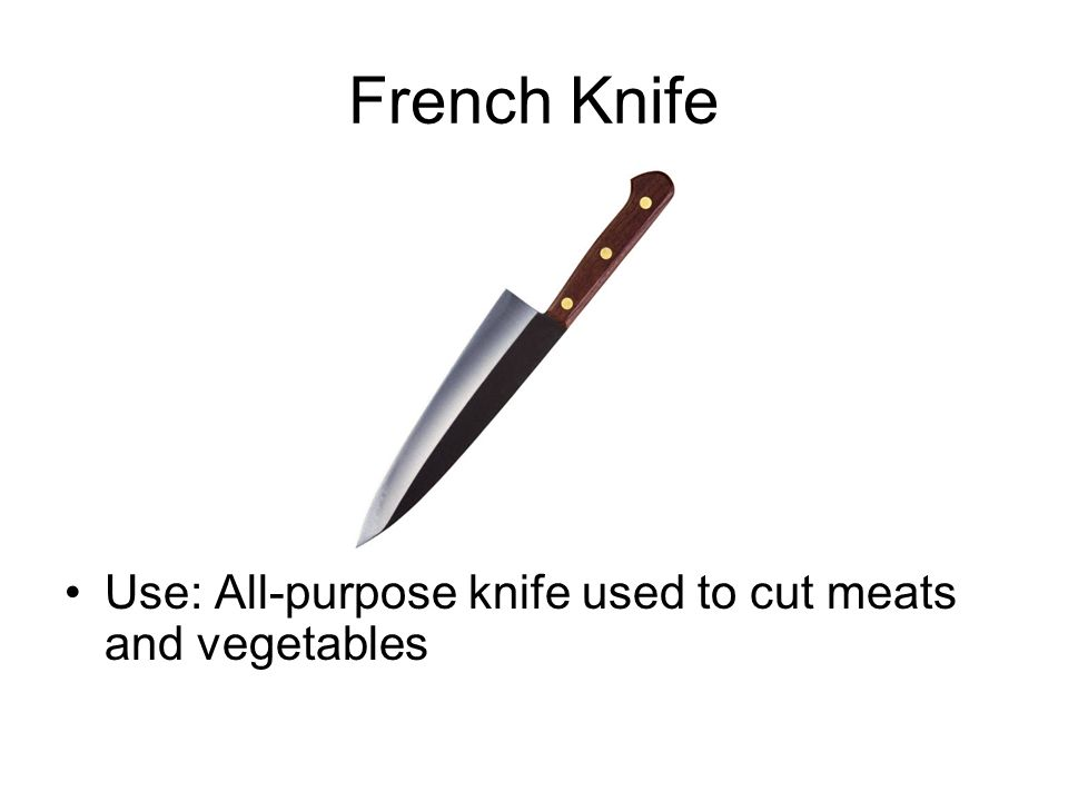 French Knife Use: All-purpose knife used to cut meats and vegetables