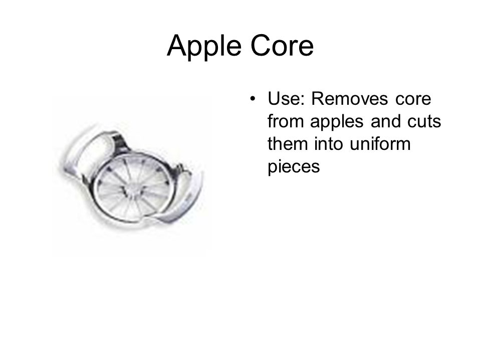 Apple Core Use: Removes core from apples and cuts them into uniform pieces