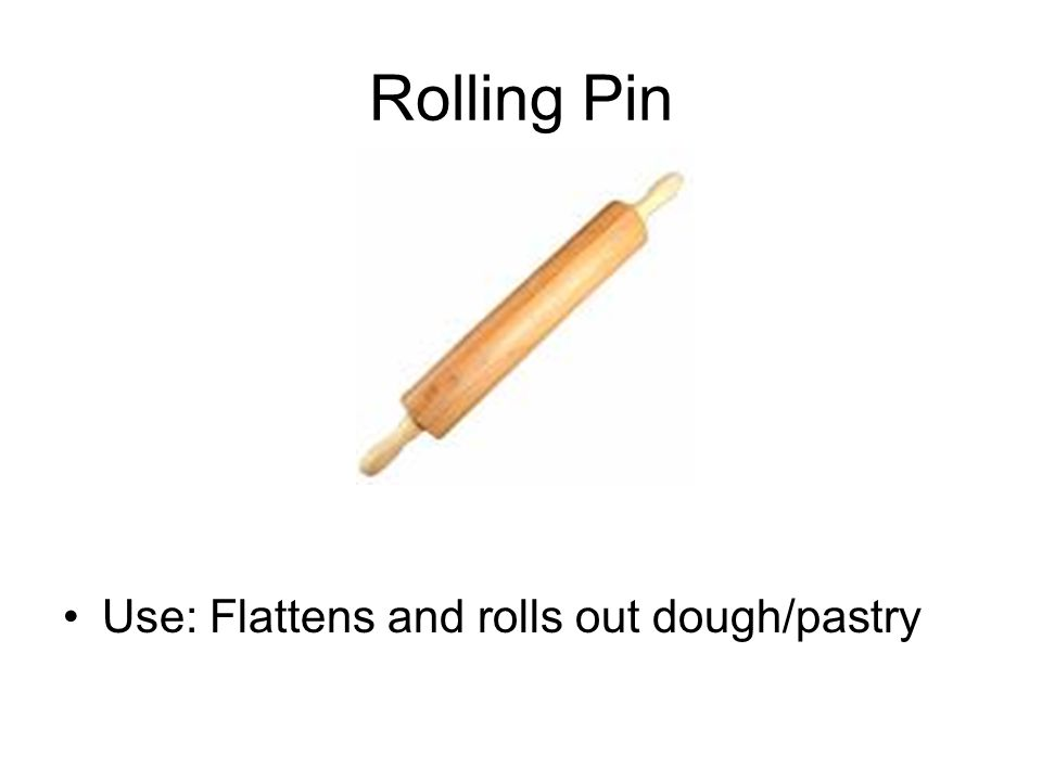Rolling Pin Use: Flattens and rolls out dough/pastry