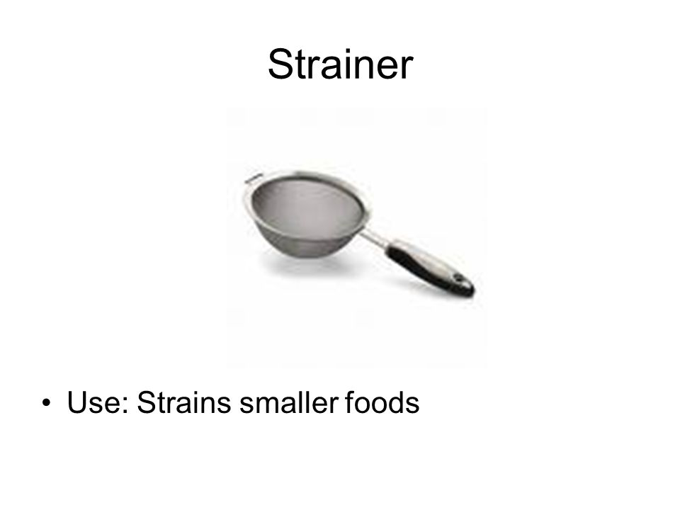 Strainer Use: Strains smaller foods