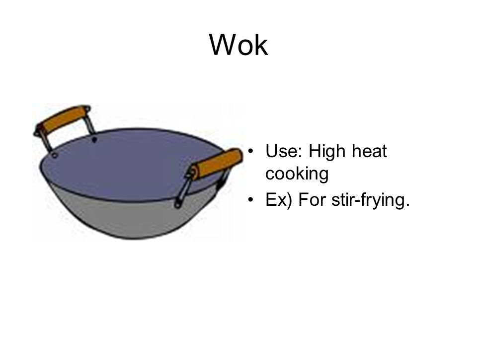 Wok Use: High heat cooking Ex) For stir-frying.