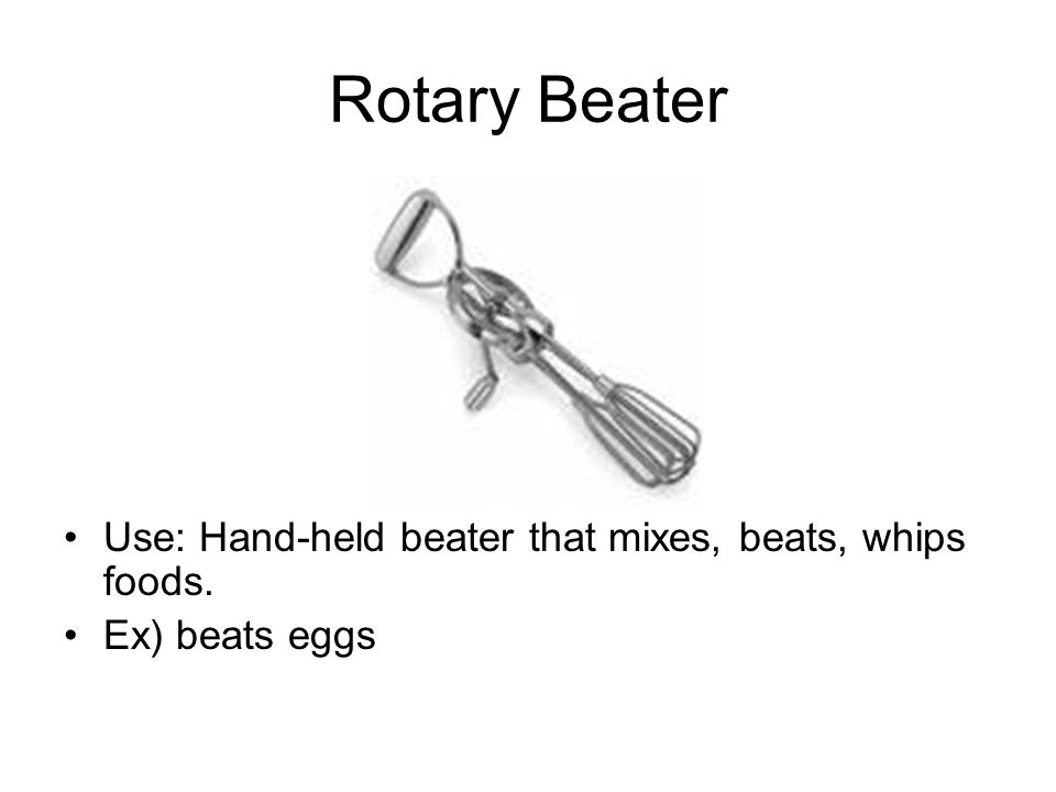 Rotary Beater Use: Hand-held beater that mixes, beats, whips foods.