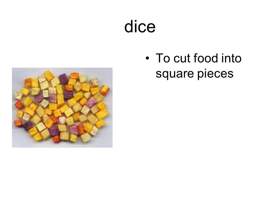 dice To cut food into square pieces