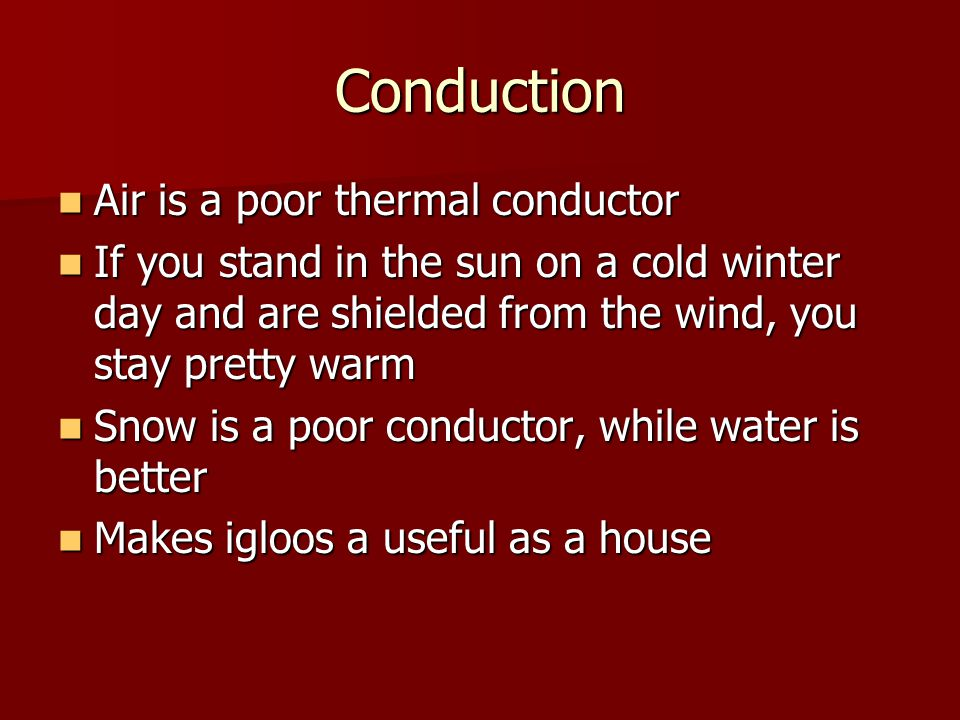 Conduction Air is a poor thermal conductor