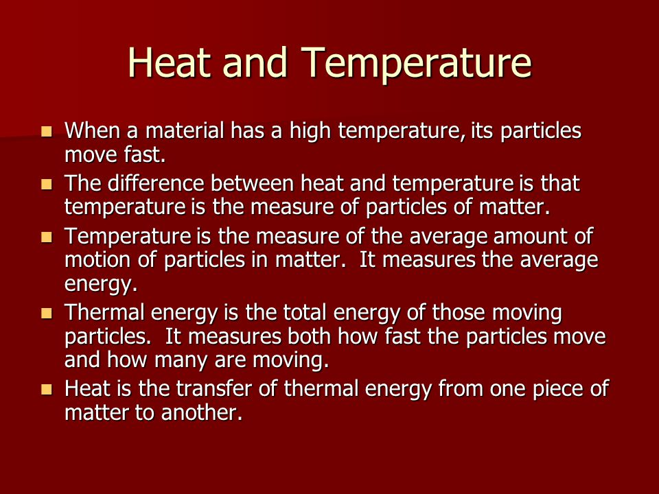 Heat and Temperature When a material has a high temperature, its particles move fast.