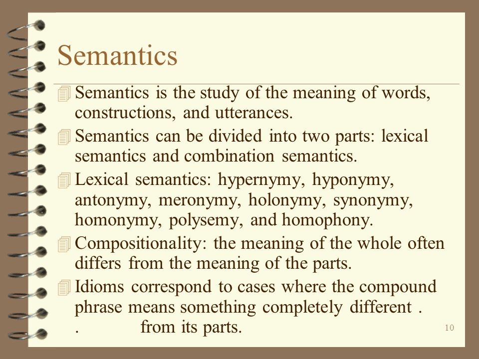 Semantics Semantics is the study of the meaning of words, constructions, and utterances.