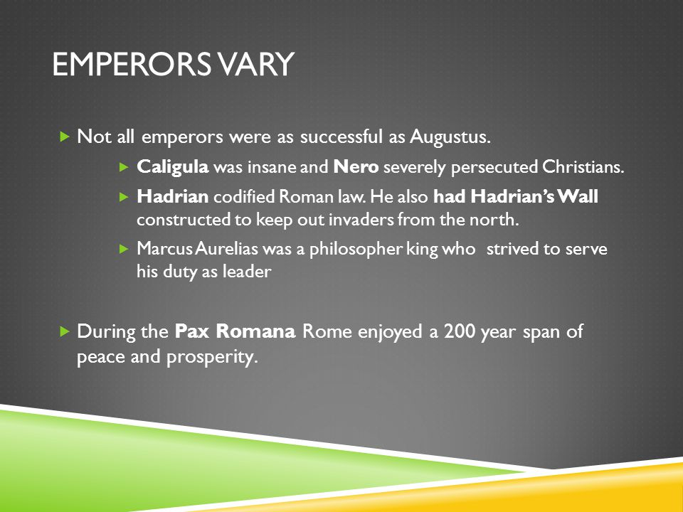 Emperors Vary Not all emperors were as successful as Augustus.