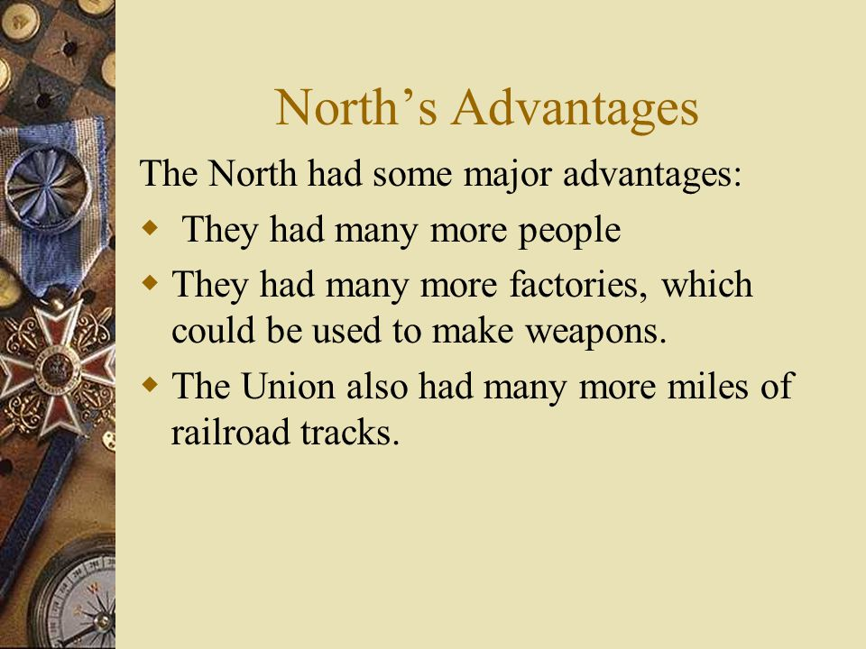 North's Advantages The North had some major advantages: