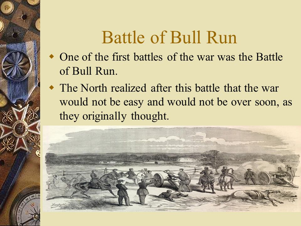 Battle of Bull Run One of the first battles of the war was the Battle of Bull Run.
