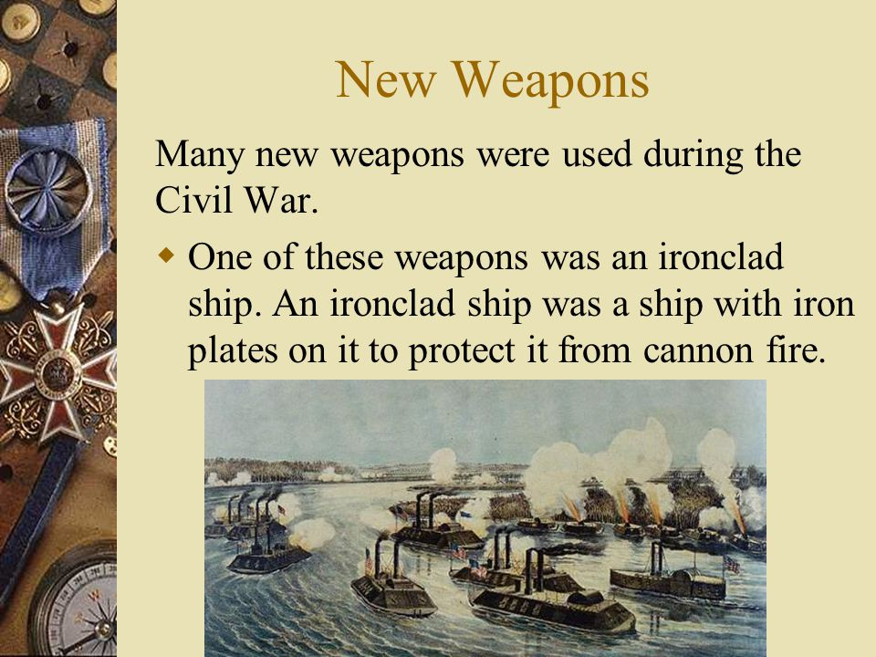 New Weapons Many new weapons were used during the Civil War.