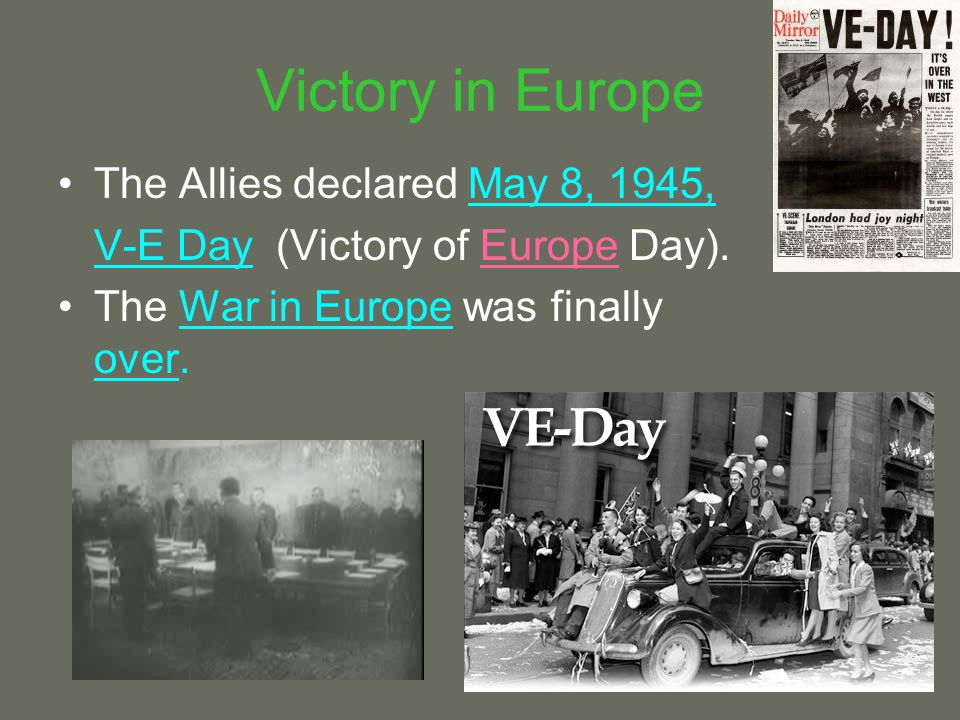 Victory in Europe The Allies declared May 8, 1945,