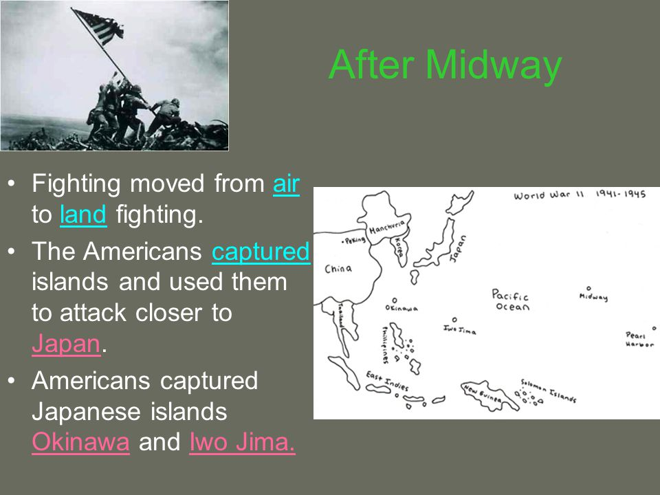 After Midway Fighting moved from air to land fighting.