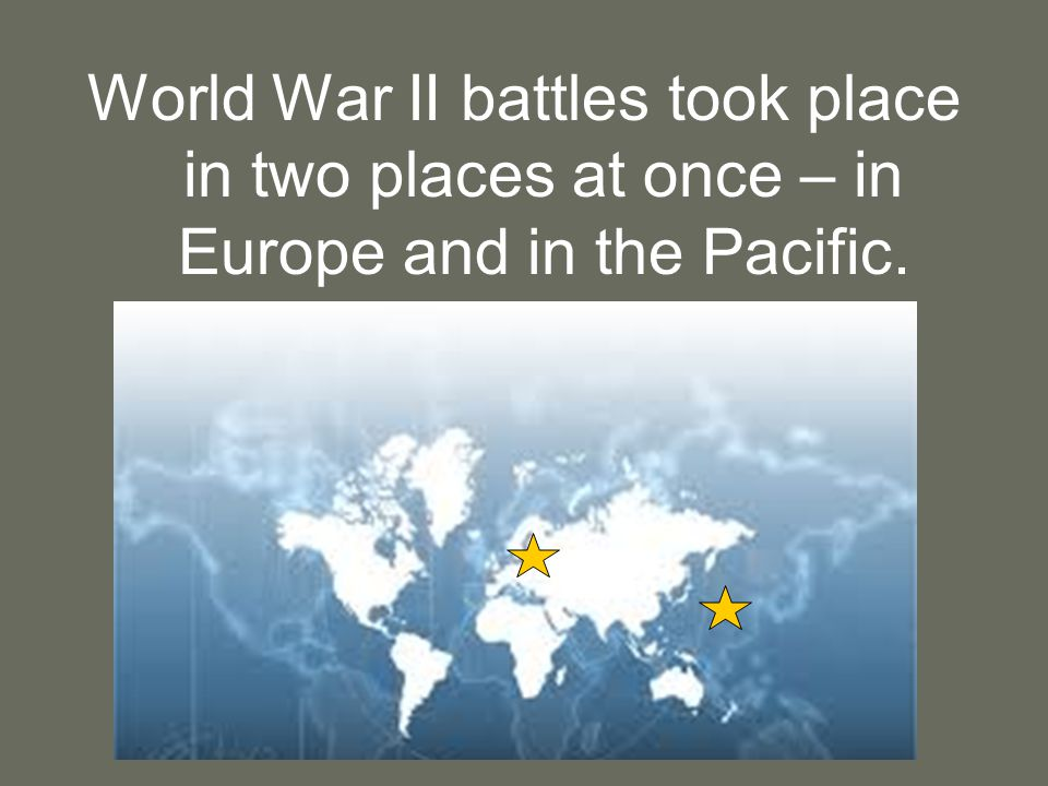 World War II battles took place in two places at once – in Europe and in the Pacific.