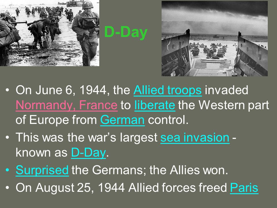 D-Day On June 6, 1944, the Allied troops invaded Normandy, France to liberate the Western part of Europe from German control.