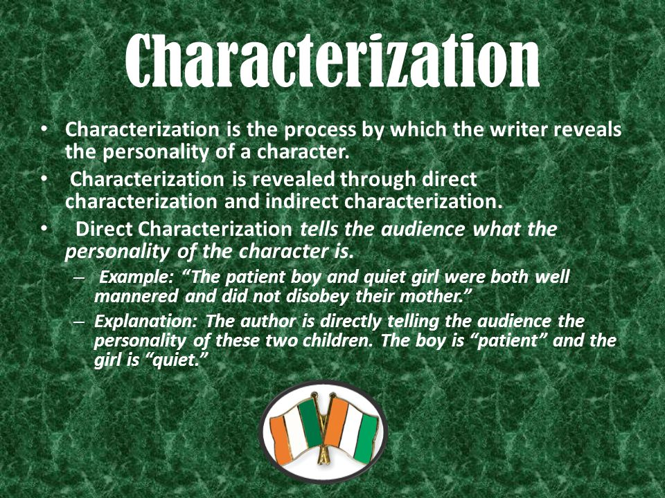 Characterization Characterization is the process by which the writer reveals the personality of a character.