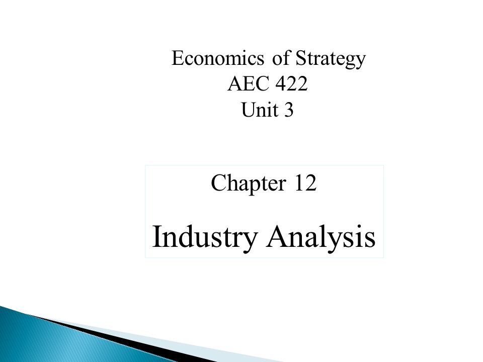 Economics of Strategy AEC 422 Unit 3 Chapter 12 Industry Analysis